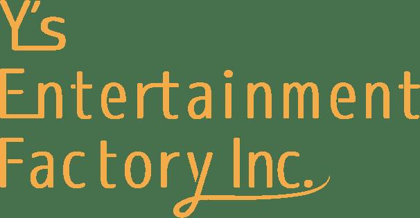 Y's Entertainment Factory Inc.(ワイズエンターテインメントファクトリー株式会社)
